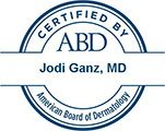 Jodi Ganz, MD Certified by ABD American Board of Dermatology
