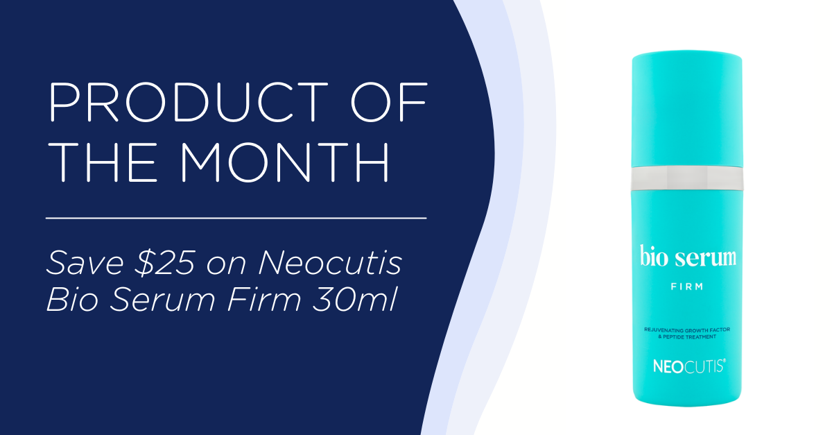 PRODUCT OF THE MONTH $25 Off Neocutis Bio Serum Firm 30ml